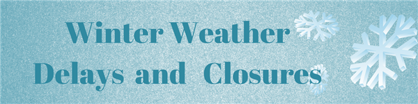Winter Weather Delay and Closure
